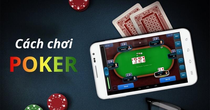 Cách chơi poker hướng dẫn chi tiết và đầy đủ nhất