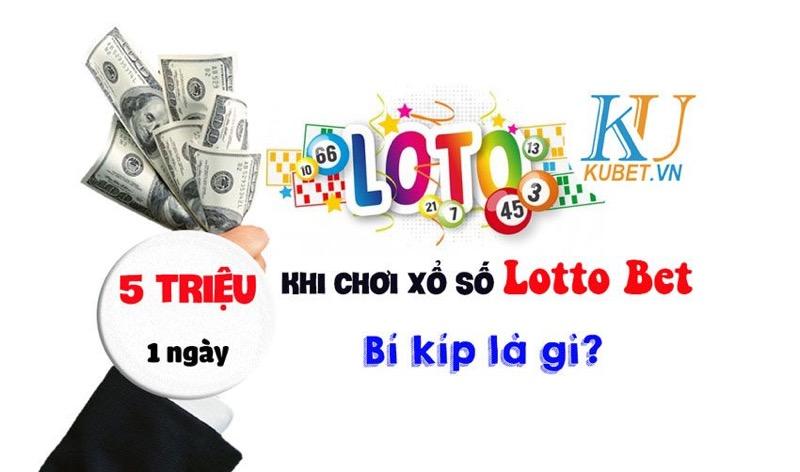 Lotto bet là gì? Hướng dẫn cách chơi hiệu quả kiếm tiền khủng