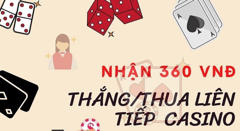 Nhận 360 VND khi thắng/thua liên tiếp tại casino
